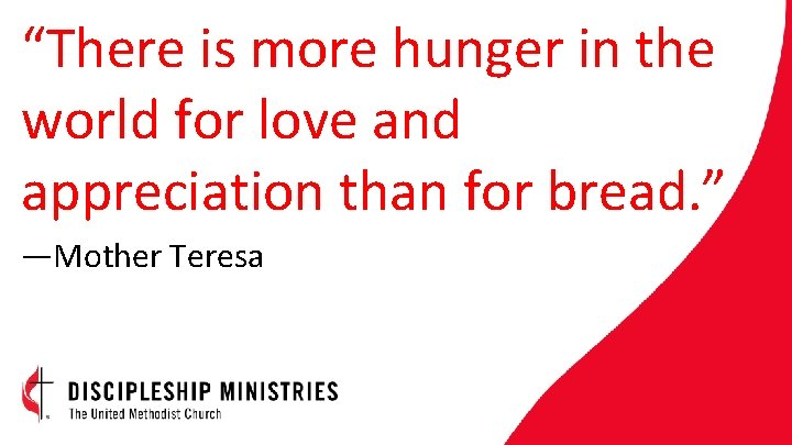 """""""There is more hunger in the world for love and appreciation than for bread."""