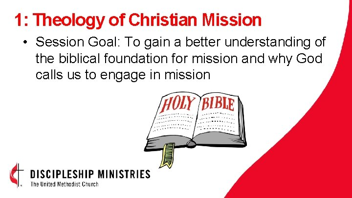 1: Theology of Christian Mission • Session Goal: To gain a better understanding of