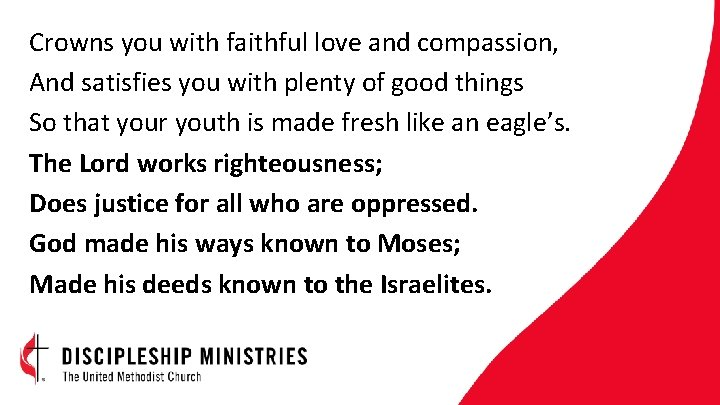 Crowns you with faithful love and compassion, And satisfies you with plenty of good