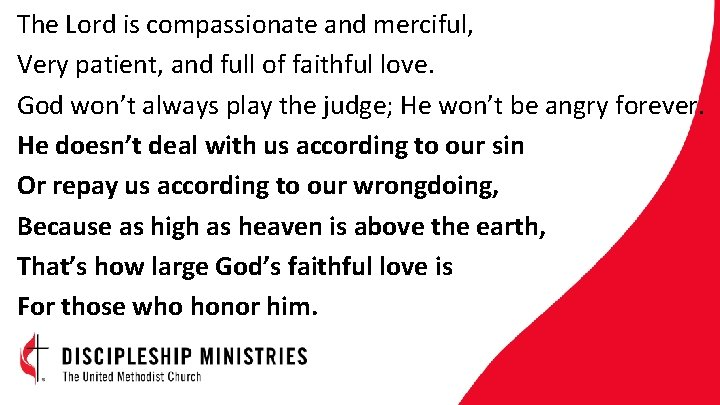 The Lord is compassionate and merciful, Very patient, and full of faithful love. God