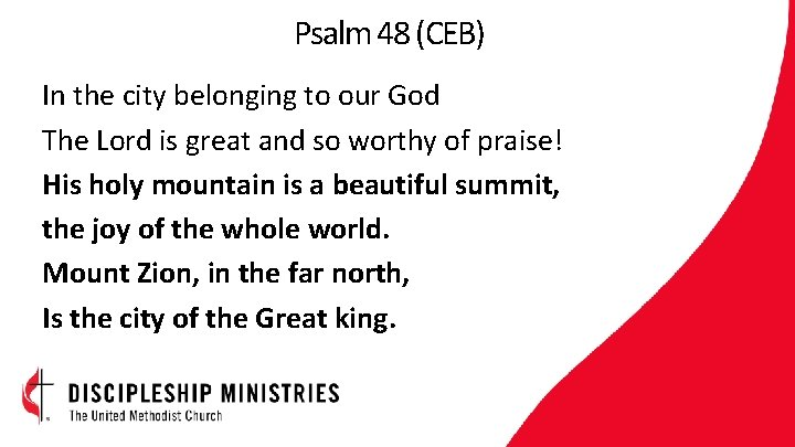 Psalm 48 (CEB) In the city belonging to our God The Lord is great