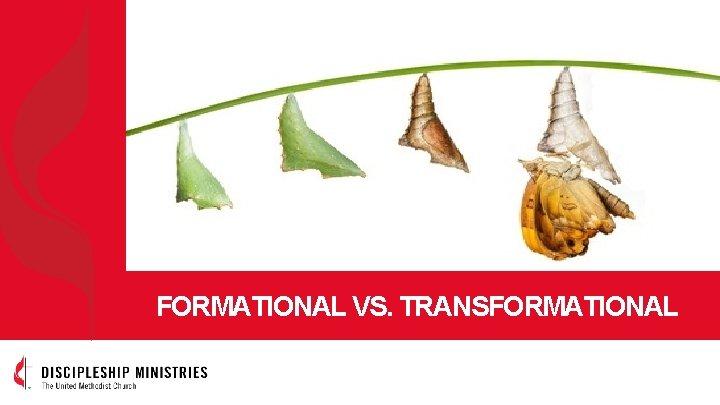 FORMATIONAL VS. TRANSFORMATIONAL