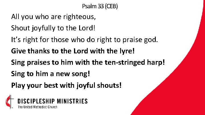 Psalm 33 (CEB) All you who are righteous, Shout joyfully to the Lord! It's
