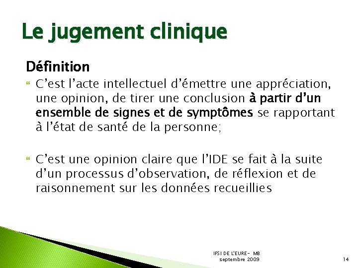 Le jugement clinique Définition C'est l'acte intellectuel d'émettre une appréciation, une opinion, de tirer