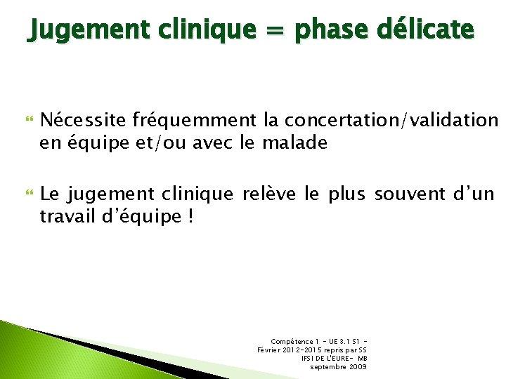 Jugement clinique = phase délicate Nécessite fréquemment la concertation/validation en équipe et/ou avec le