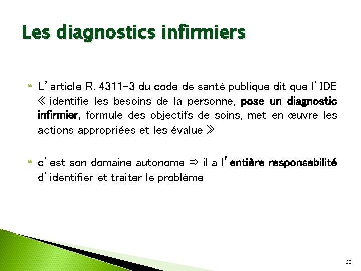 Les diagnostics infirmiers L'article R. 4311 -3 du code de santé publique dit que