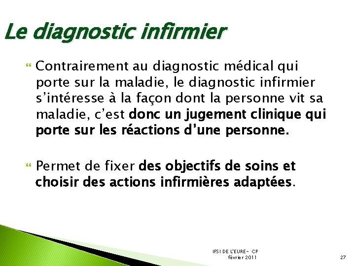 Le diagnostic infirmier Contrairement au diagnostic médical qui porte sur la maladie, le diagnostic