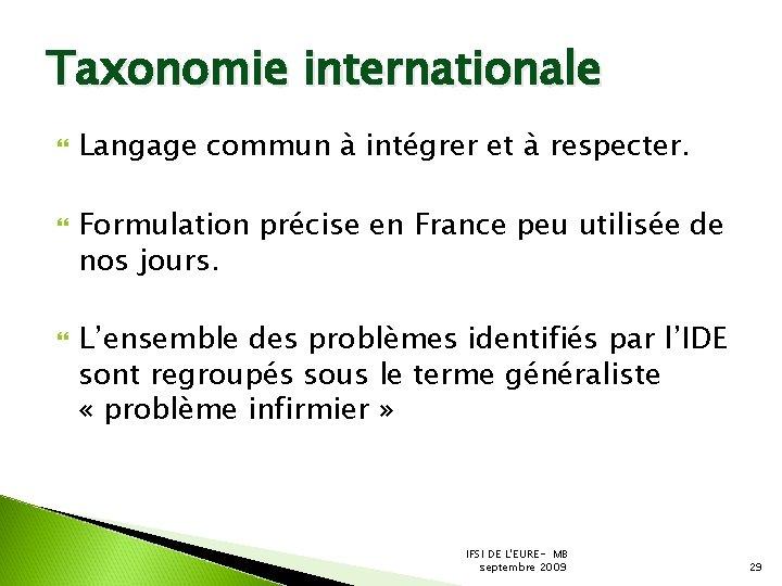 Taxonomie internationale Langage commun à intégrer et à respecter. Formulation précise en France peu