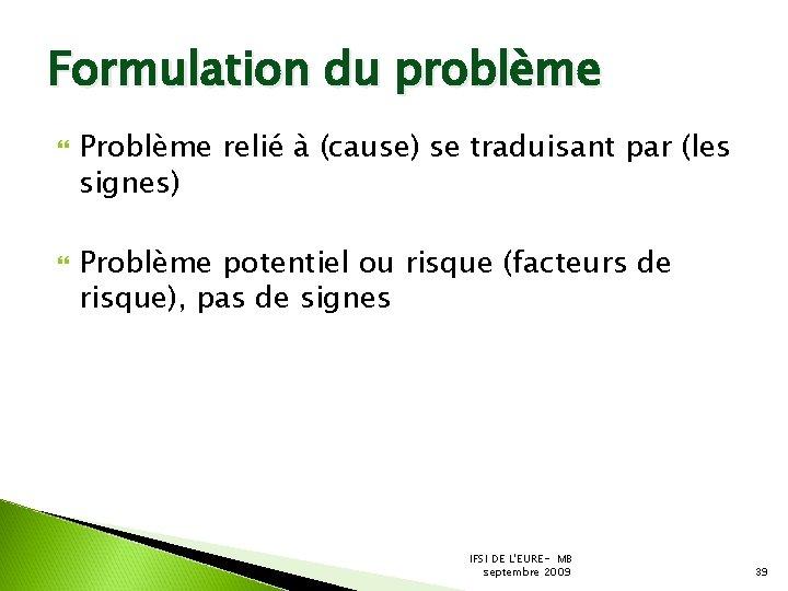 Formulation du problème Problème relié à (cause) se traduisant par (les signes) Problème potentiel