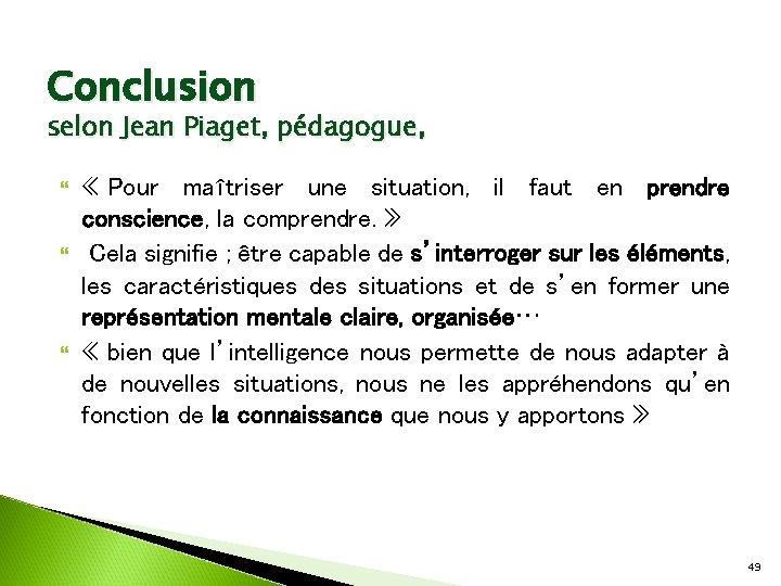 Conclusion selon Jean Piaget, pédagogue, « Pour maîtriser une situation, il faut en prendre