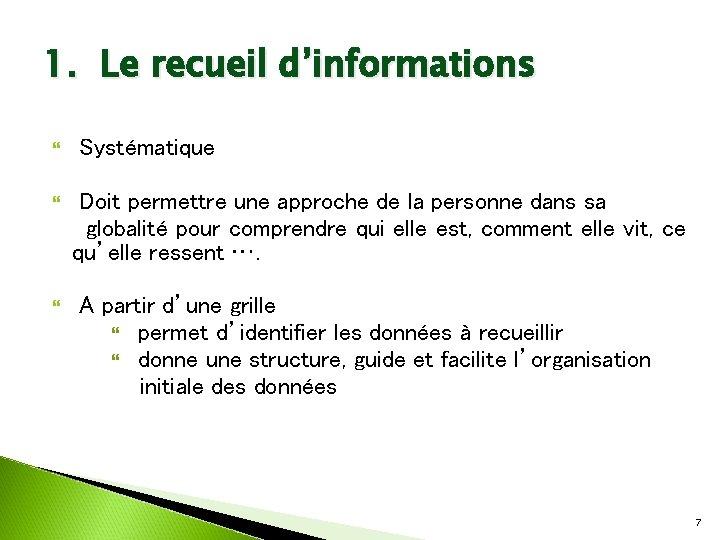 1. Le recueil d'informations Systématique Doit permettre une approche de la personne dans sa