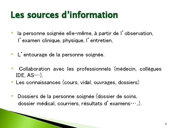 Les sources d'information la personne soignée elle-même, à partir de l'observation, l'examen clinique, physique,