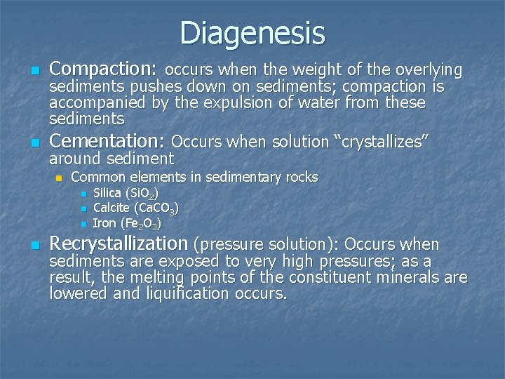Diagenesis n n Compaction: occurs when the weight of the overlying sediments pushes down