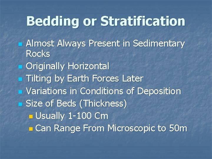 Bedding or Stratification n n Almost Always Present in Sedimentary Rocks Originally Horizontal Tilting