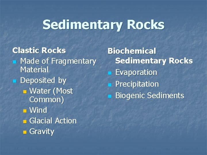 Sedimentary Rocks Clastic Rocks n Made of Fragmentary Material n Deposited by n Water