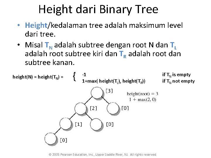 Height dari Binary Tree • Height/kedalaman tree adalah maksimum level dari tree. • Misal
