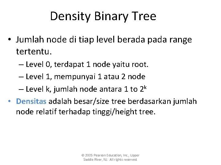 Density Binary Tree • Jumlah node di tiap level berada pada range tertentu. –