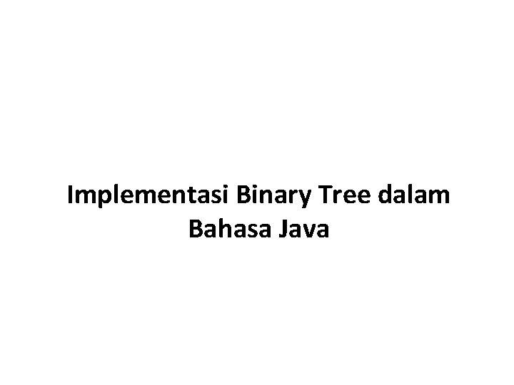 Implementasi Binary Tree dalam Bahasa Java