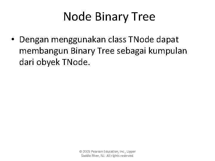 Node Binary Tree • Dengan menggunakan class TNode dapat membangun Binary Tree sebagai kumpulan