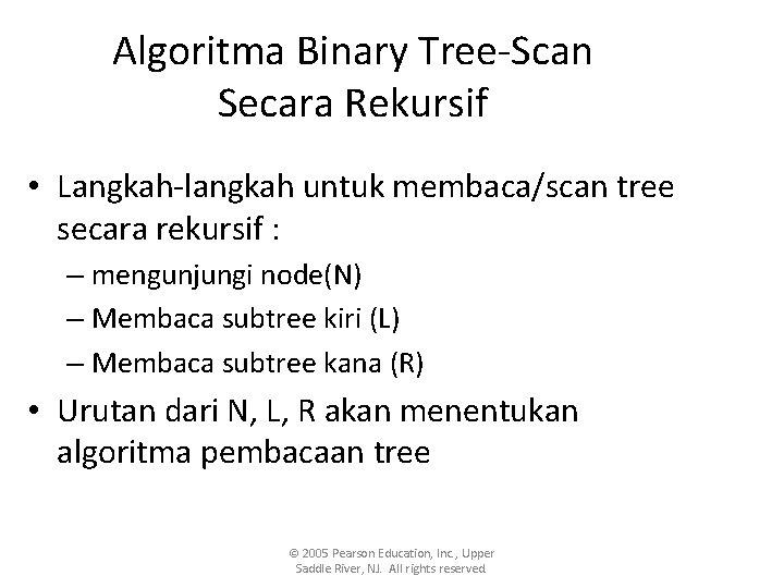 Algoritma Binary Tree-Scan Secara Rekursif • Langkah-langkah untuk membaca/scan tree secara rekursif : –