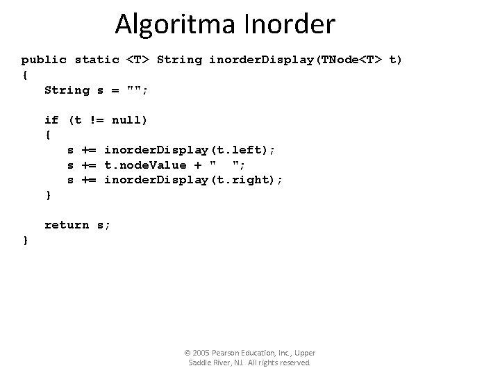 "Algoritma Inorder public static <T> String inorder. Display(TNode<T> t) { String s = """";"