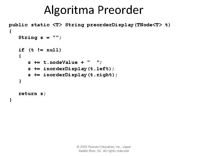 "Algoritma Preorder public static <T> String preorder. Display(TNode<T> t) { String s = """";"
