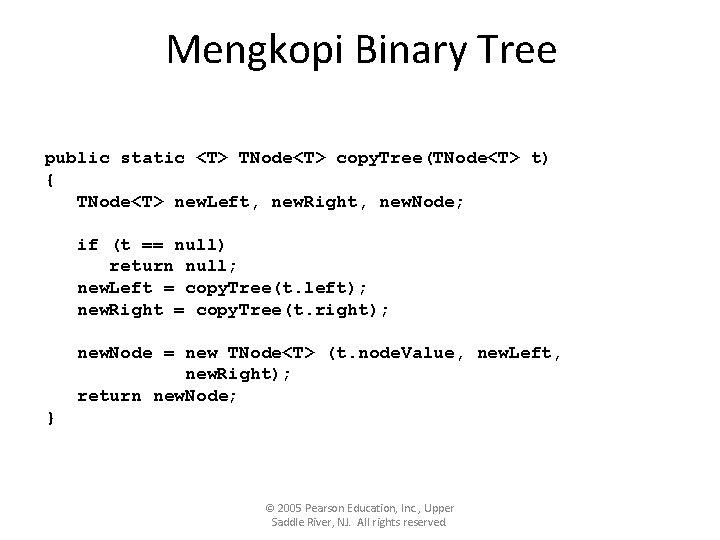 Mengkopi Binary Tree public static <T> TNode<T> copy. Tree(TNode<T> t) { TNode<T> new. Left,