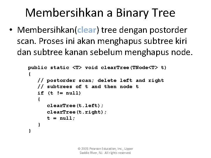 Membersihkan a Binary Tree • Membersihkan(clear) tree dengan postorder scan. Proses ini akan menghapus
