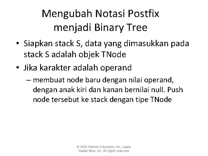 Mengubah Notasi Postfix menjadi Binary Tree • Siapkan stack S, data yang dimasukkan pada