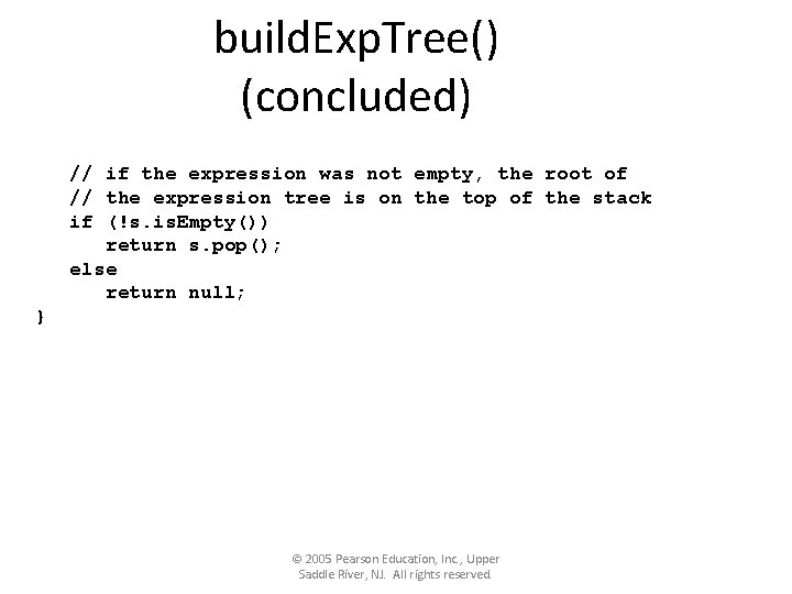 build. Exp. Tree() (concluded) // if the expression was not empty, the root of