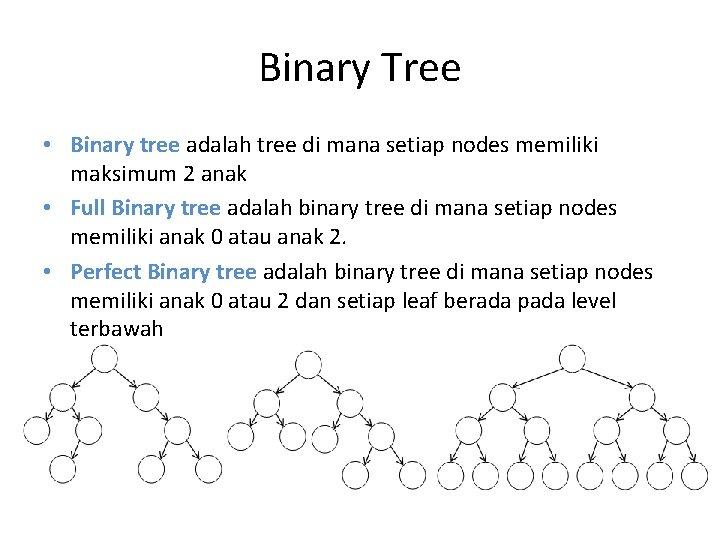Binary Tree • Binary tree adalah tree di mana setiap nodes memiliki maksimum 2