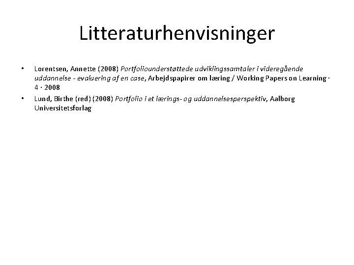 Litteraturhenvisninger • • Lorentsen, Annette (2008) Portfoliounderstøttede udviklingssamtaler i videregående uddannelse - evaluering af