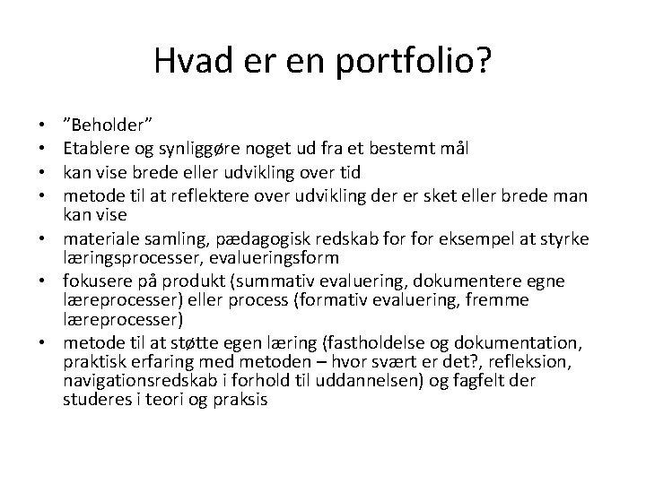 """Hvad er en portfolio? """"Beholder"""" Etablere og synliggøre noget ud fra et bestemt mål"""