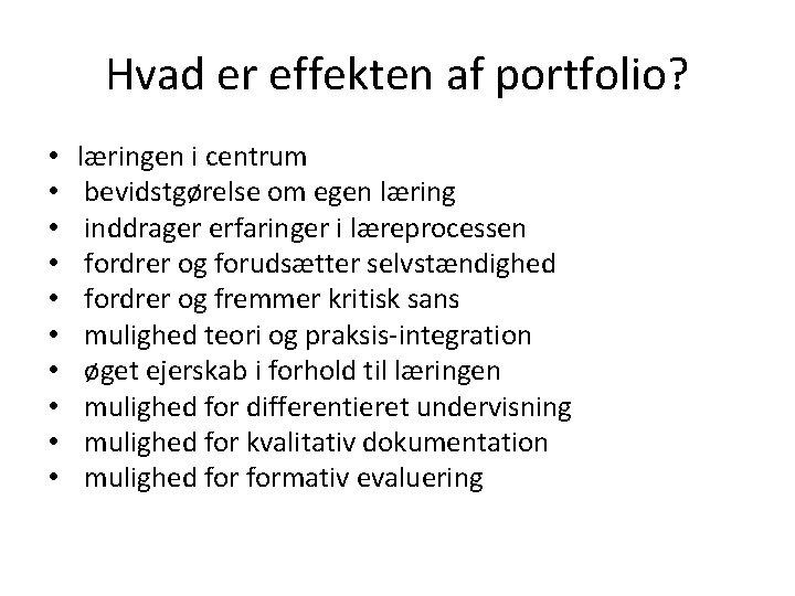 Hvad er effekten af portfolio? • • • læringen i centrum bevidstgørelse om egen