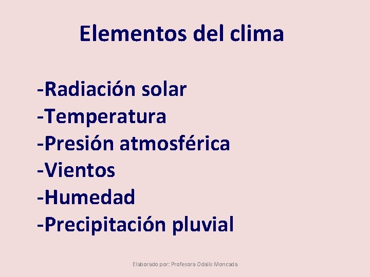 Elementos del clima -Radiación solar -Temperatura -Presión atmosférica -Vientos -Humedad -Precipitación pluvial Elaborado por: