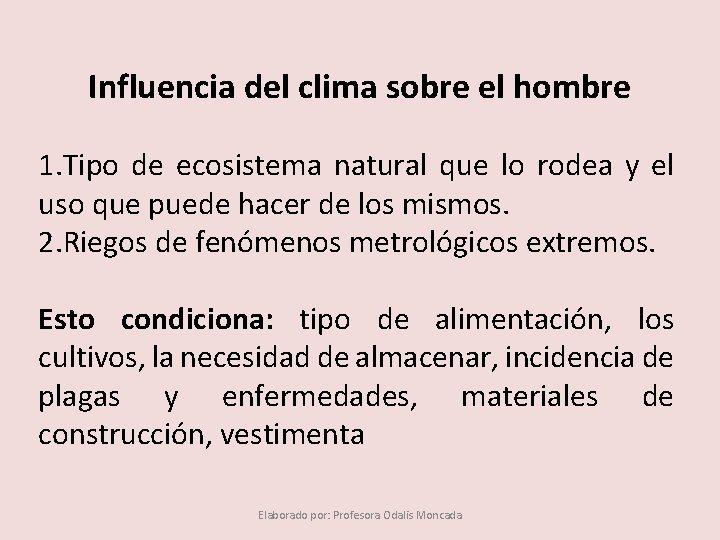 Influencia del clima sobre el hombre 1. Tipo de ecosistema natural que lo rodea