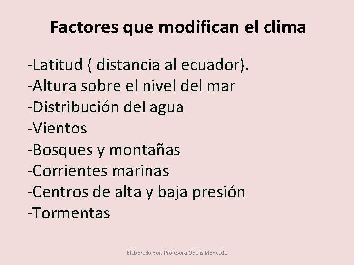 Factores que modifican el clima -Latitud ( distancia al ecuador). -Altura sobre el nivel