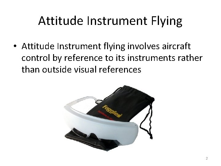 Attitude Instrument Flying • Attitude Instrument flying involves aircraft control by reference to its