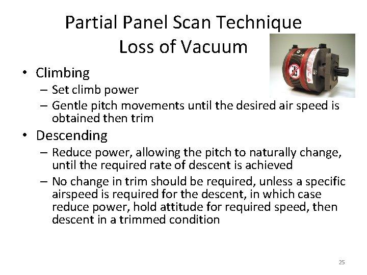 Partial Panel Scan Technique Loss of Vacuum • Climbing – Set climb power –