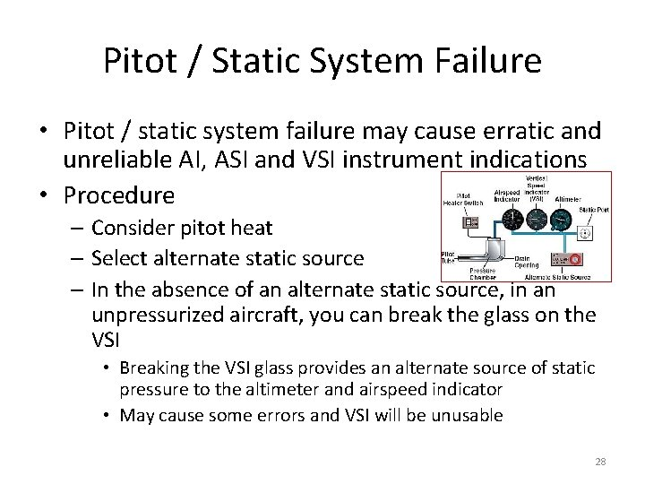 Pitot / Static System Failure • Pitot / static system failure may cause erratic