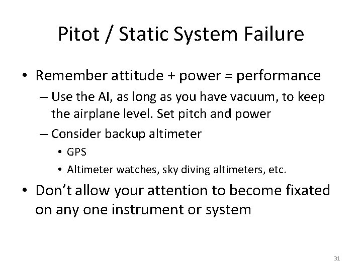 Pitot / Static System Failure • Remember attitude + power = performance – Use