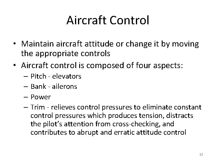 Aircraft Control • Maintain aircraft attitude or change it by moving the appropriate controls