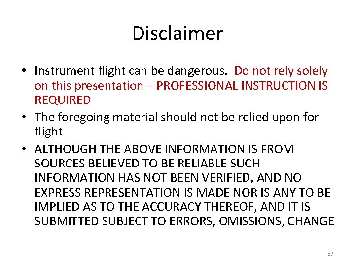 Disclaimer • Instrument flight can be dangerous. Do not rely solely on this presentation