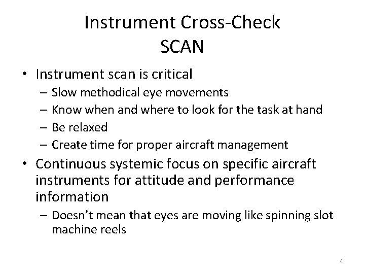 Instrument Cross-Check SCAN • Instrument scan is critical – Slow methodical eye movements –