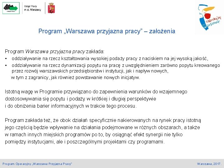 """Program """"Warszawa przyjazna pracy"""" – założenia Program Warszawa przyjazna pracy zakłada: • oddziaływanie na"""