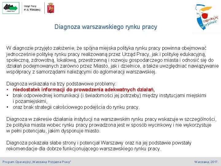 Diagnoza warszawskiego rynku pracy W diagnozie przyjęto założenie, że spójna miejska polityka rynku pracy