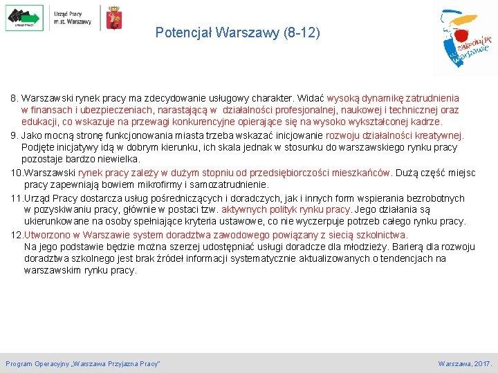 Potencjał Warszawy (8 -12) 8. Warszawski rynek pracy ma zdecydowanie usługowy charakter. Widać wysoką