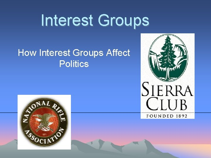 Interest Groups How Interest Groups Affect Politics