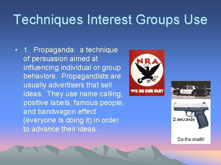 Techniques Interest Groups Use • 1. Propaganda: a technique of persuasion aimed at influencing