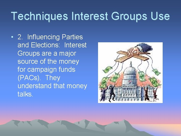 Techniques Interest Groups Use • 2. Influencing Parties and Elections: Interest Groups are a